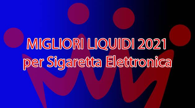 MIGLIORI-LIQUIDI-2021 migliori liquidi svapo 2021 Migliori liquidi svapo 2021 MIGLIORI LIQUIDI 2021
