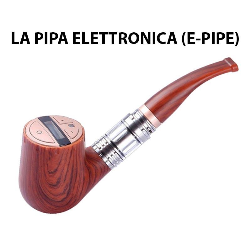 la pipa elettronica (E-Pipe) pipa LA PIPA ELETTRONICA la pipa elettronica E Pipe